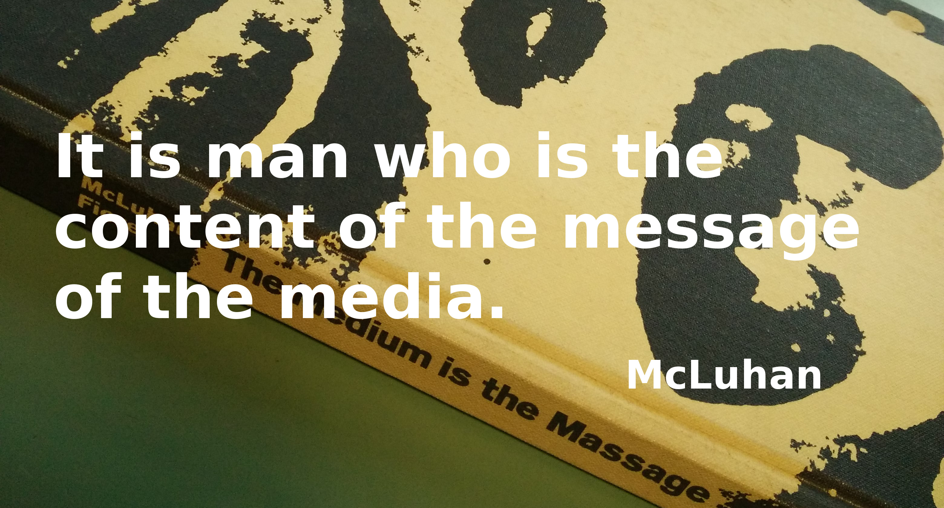 """It is man who is the content of the message of the media"""